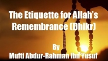 The Etiquette for Allah's Remembrance (Dhikr) | Mufti Abdur-Rahman ibn Yusuf