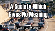 A Society Which Gives No Meaning - Shaykh Hamza Yusuf | Powerful