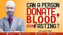 DR ZAKIR NAIK - CAN A PERSON DONATE BLOOD WHILE FASTING?