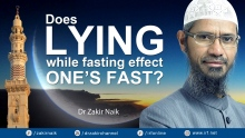 DR ZAKIR NAIK - DOES LYING WHILE FASTING EFFECT ONE'S FAST?