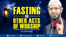 DR ZAKIR NAIK - FASTING VS OTHER ACTS OF WORSHIP