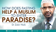 DR ZAKIR NAIK - HOW DOES FASTING HELP A MUSLIM TO ENTER PARADISE?