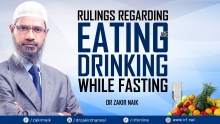 DR ZAKIR NAIK - RULINGS REGARDING EATING AND DRINKING  WHILE FASTING