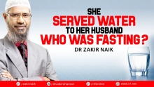 DR ZAKIR NAIK - SHE SERVED WATER TO HER HUSBAND WHO WAS FASTING?