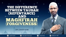 DR ZAKIR NAIK - THE DIFFERENCE BETWEEN TAUBAH (REPENTANCE) AND MAGHFIRAH (FORGIVENESS)