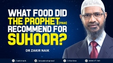 DR ZAKIR NAIK - WHAT FOOD DID THE PROPHET (PBUH) RECOMMEND FOR SUHOOR?