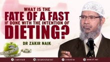 DR ZAKIR NAIK - WHAT IS THE FATE OF A FAST IF DONE WITH THE INTENTION OF DIETING?