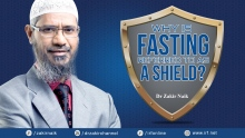 DR ZAKIR NAIK - WHY IS FASTING REFERRED TO AS A SHIELD?