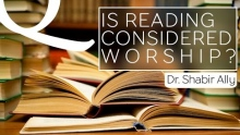 Q&A: Is Reading an Act of Worship?   Dr. Shabir Ally