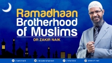 RAMADHAAN & BROTHERHOOD OF MUSLIMS | DR ZAKIR NAIK