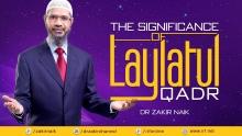 THE SIGNIFICANCE OF LAYLATUL QADR - DR ZAKIR NAIK
