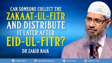 CAN SOMEONE COLLECT THE ZAKAAT-UL-FITR AND DISTRIBUTE IT LATER AFTER 'EID-UL- FITR? - DR ZAKIR NAIK