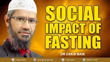 SOCIAL IMPACT OF FASTING - DR ZAKIR NAIK