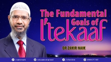 THE FUNDAMENTAL GOALS OF I'TEKAAF - DR ZAKIR NAIK