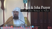 Advice & Isha Prayer - Shaykh Abdur Rahman As-Sudais