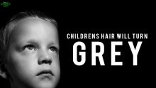 Children's Hair Will Turn Gray!