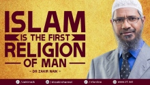 ISLAM IS THE FIRST RELIGION OF MAN - DR ZAKIR NAIK