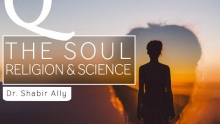 Q&A: The Concept of the Soul in Religion & Science? | Dr. Shabir Ally