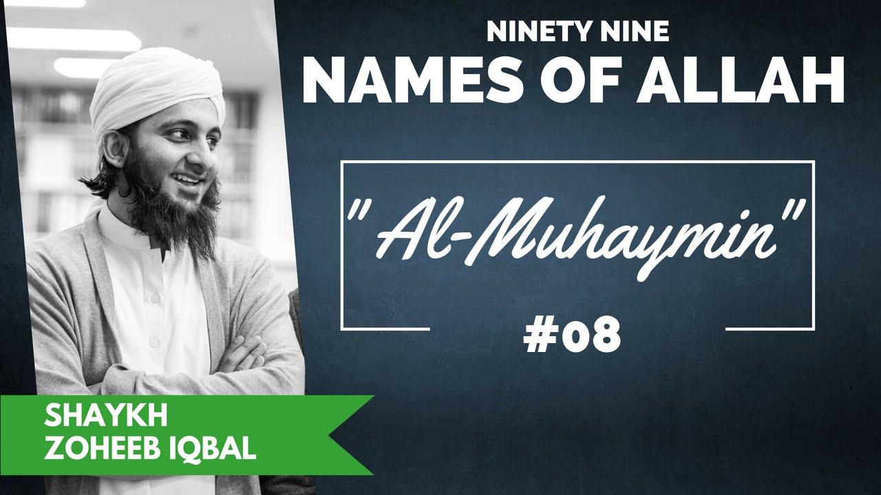 Al-Muhaymin - The Guardian ᴴᴰ ┇ Lesson 8 ┇Shaykh Zoheeb