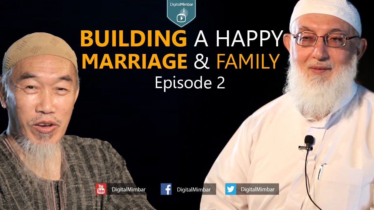 Building a Happy Marriage and Family | Episode 2 - Hussain Yee & Sheikh Al-Jibaly