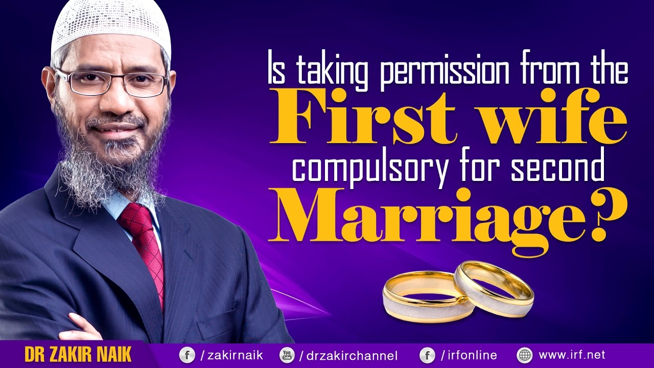 IS TAKING PERMISSION FROM THE FIRST WIFE COMPULSORY FOR SECOND MARRIAGE? - DR ZAKIR NAIK