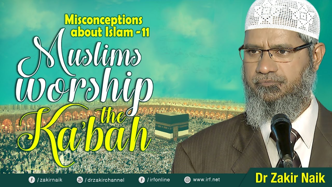 MISCONCEPTIONS ABOUT ISLAM - 11 | MUSLIMS WORSHIP THE KA'BAH - DR ZAKIR NAIK