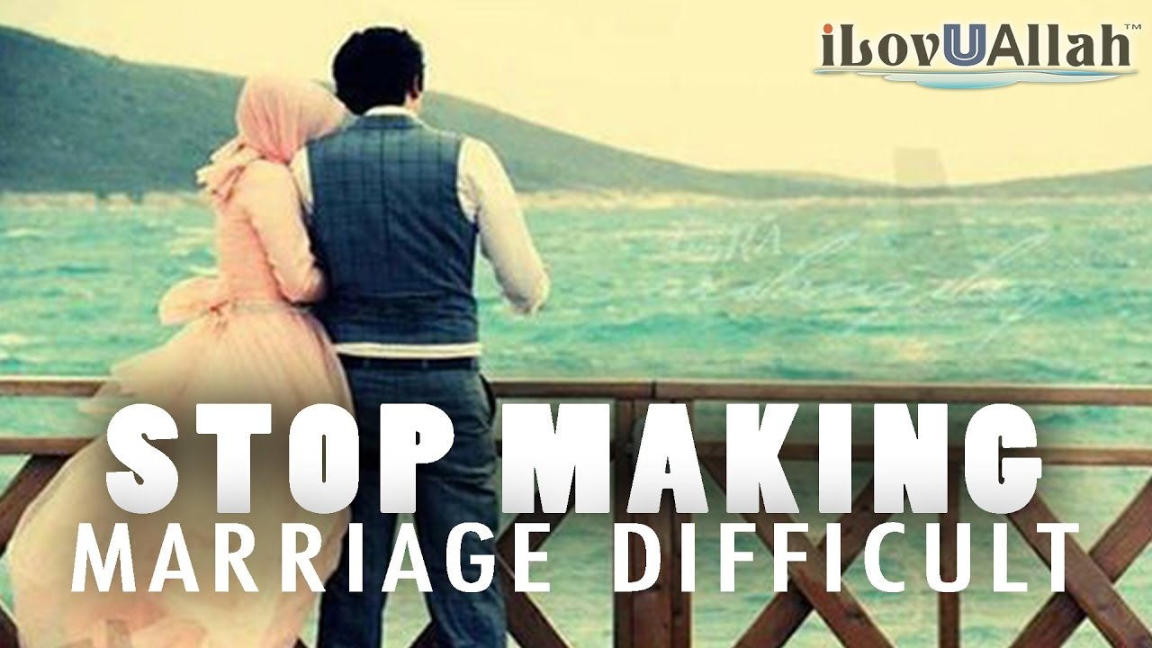 Stop Making Marriage Difficult