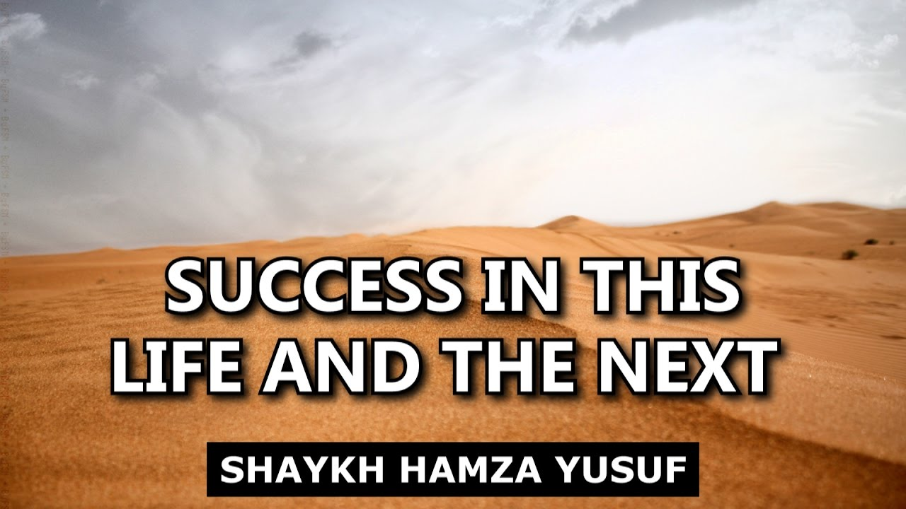 Success In This Life and the Next - Shaykh Hamza Yusuf   Emotional