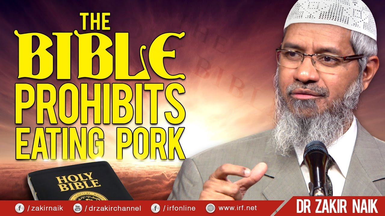 THE BIBLE PROHIBITS EATING PORK - DR ZAKIR NAIK