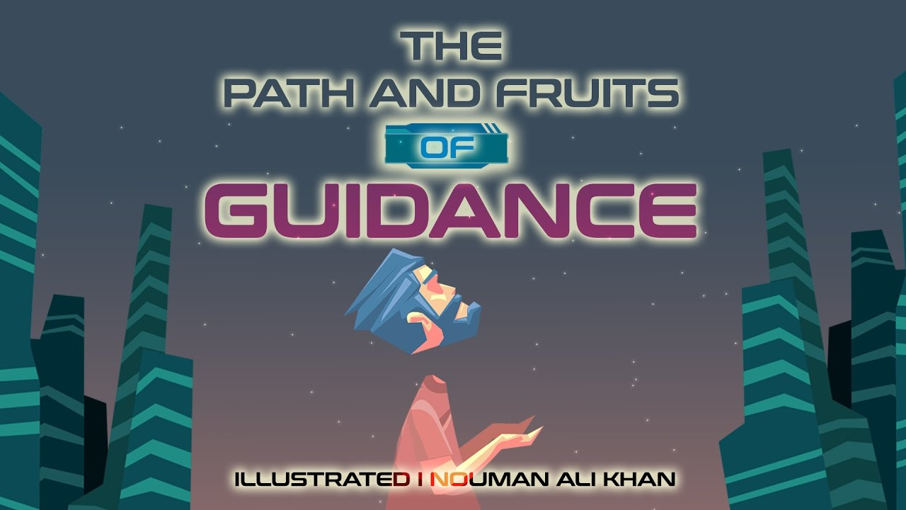 The Path and Fruits of Guidance | Nouman Ali Khan | illustrated