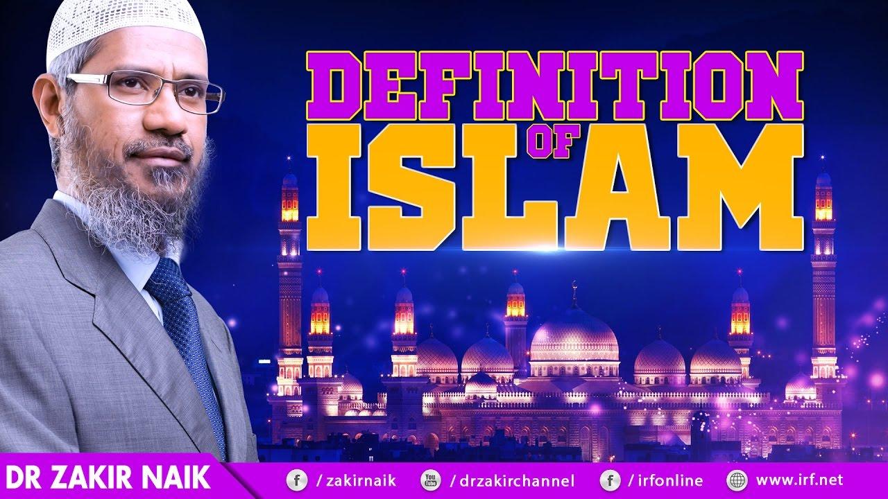 DEFINITION OF ISLAM - DR ZAKIR NAIK
