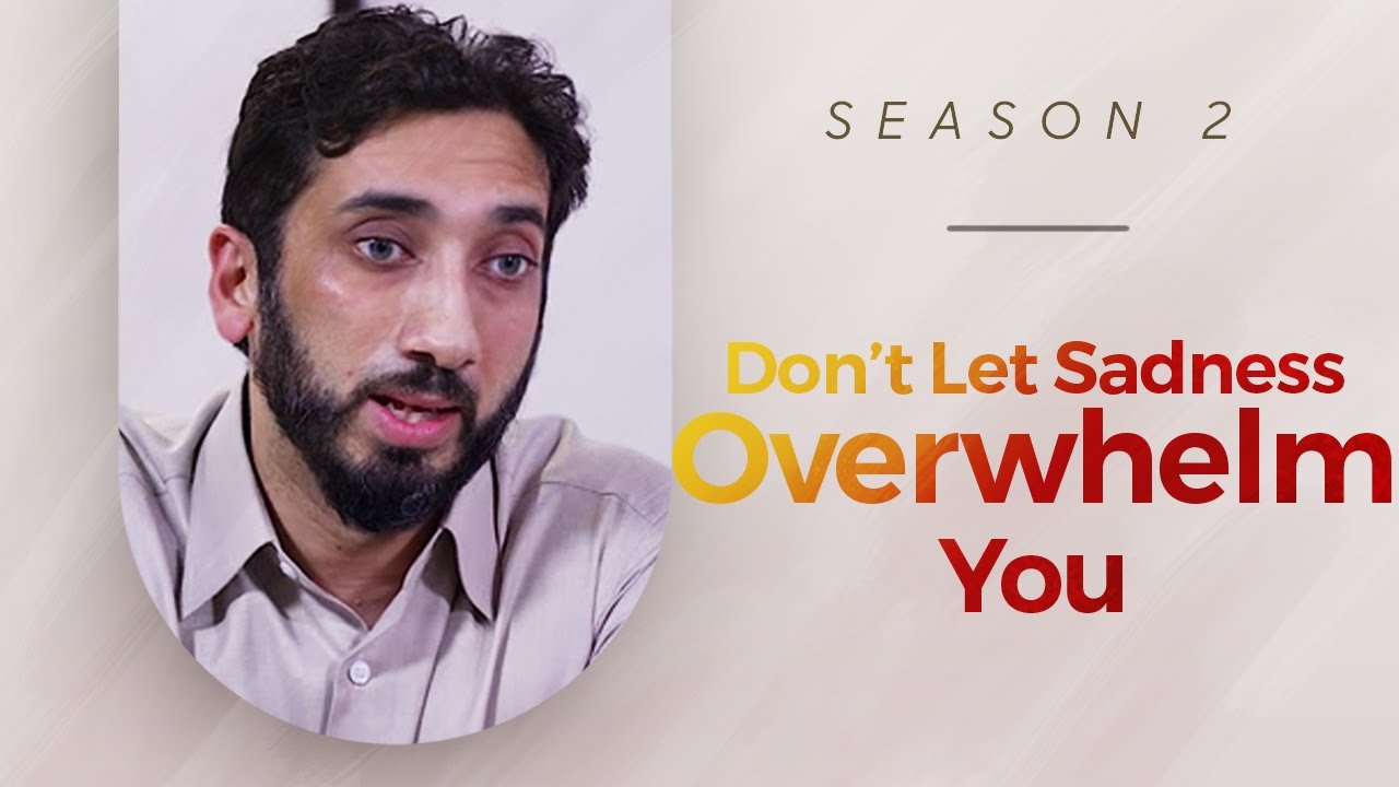 Don't Let Sadness Overwhelm You - Amazed by the Quran w/ Nouman Ali Khan