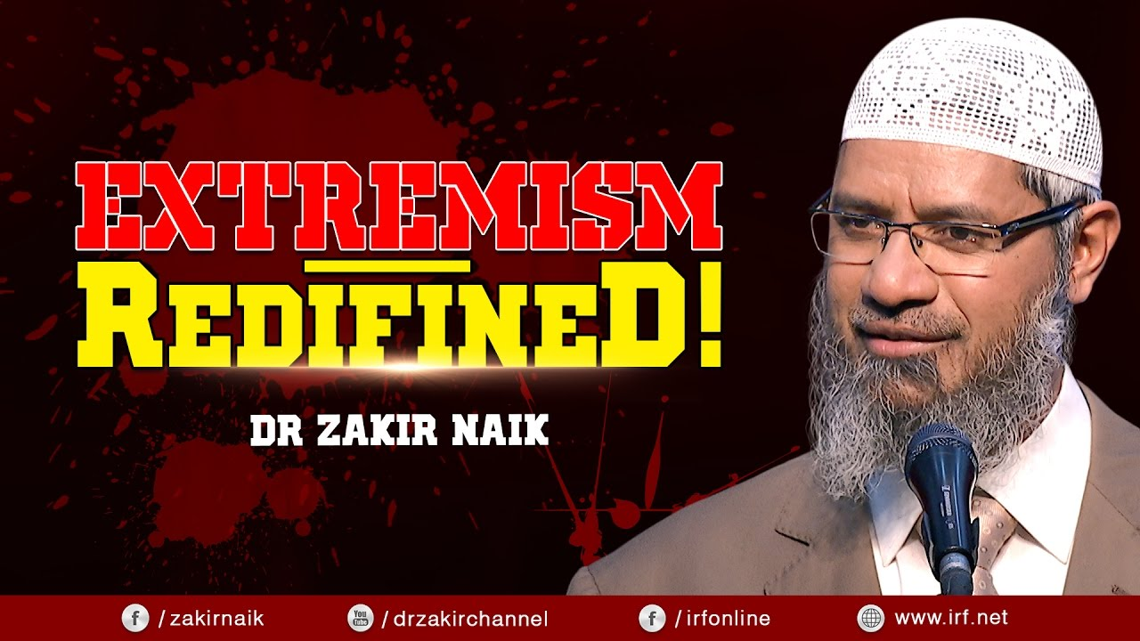 EXTREMISM - REDIFINED! - DR ZAKIR NAIK
