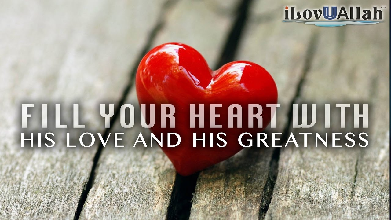 Fill Your Heart With His Love And His Greatness