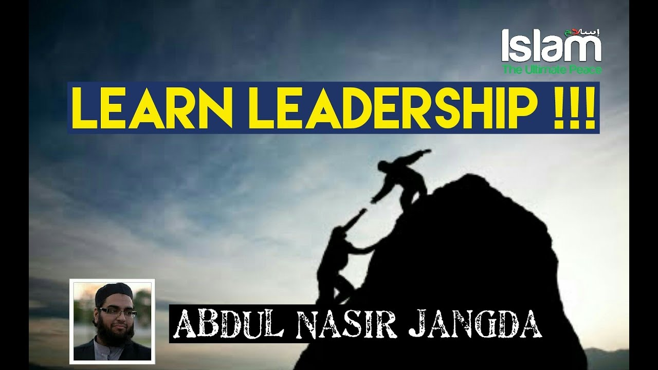 Learn Leadership from Prophet Muhammad (PBUH) !!! Abdul Nasir Jangda