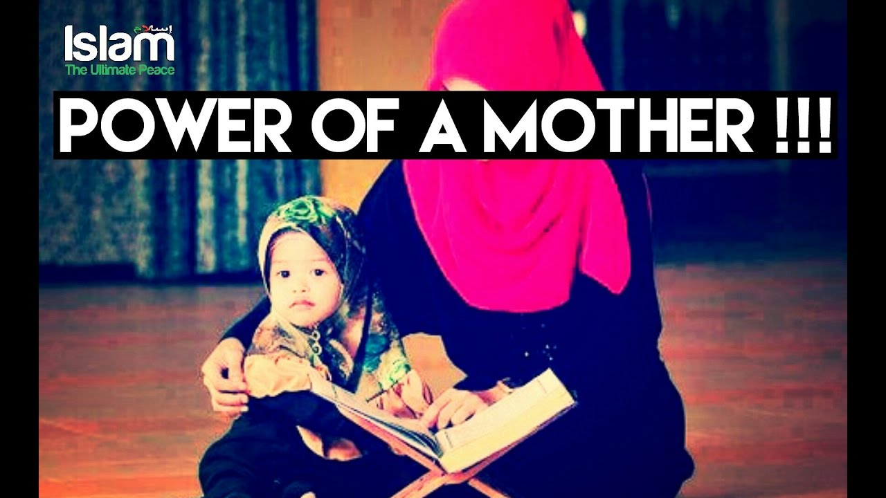 Mothers can change a nation !!! Power of a Mother ~ Ustaz Wahaj Tarin