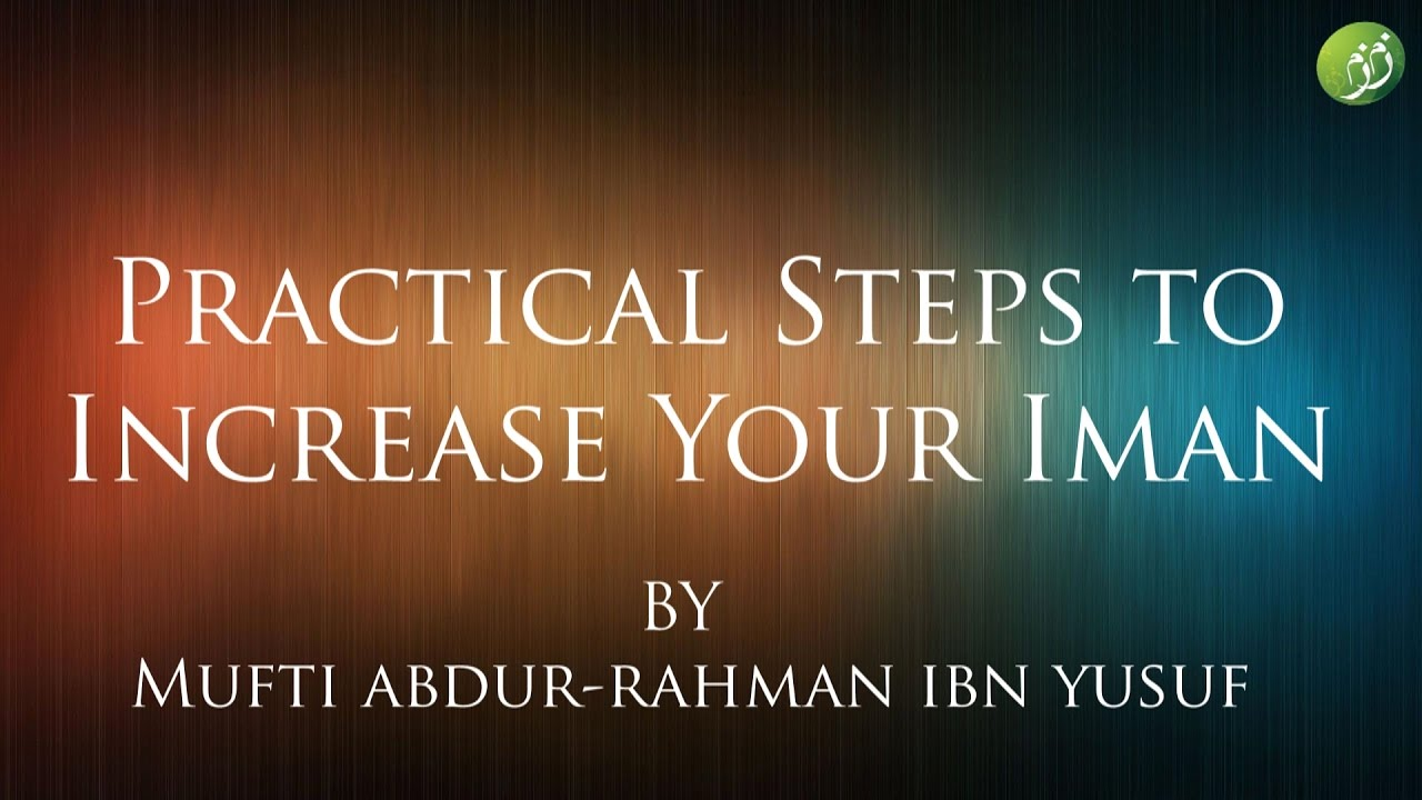 Practical Steps to Increase Your Iman | Mufti Abdur-Rahman ibn Yusuf