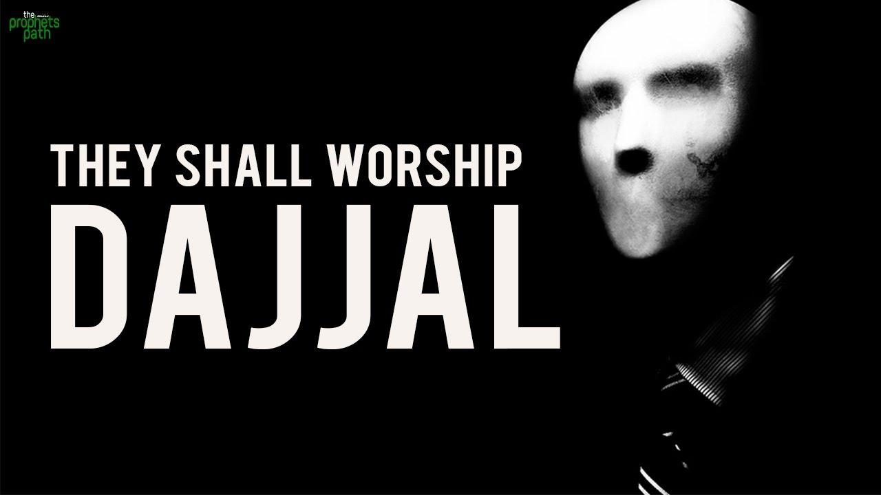 THEY SHALL WORSHIP DAJJAL!