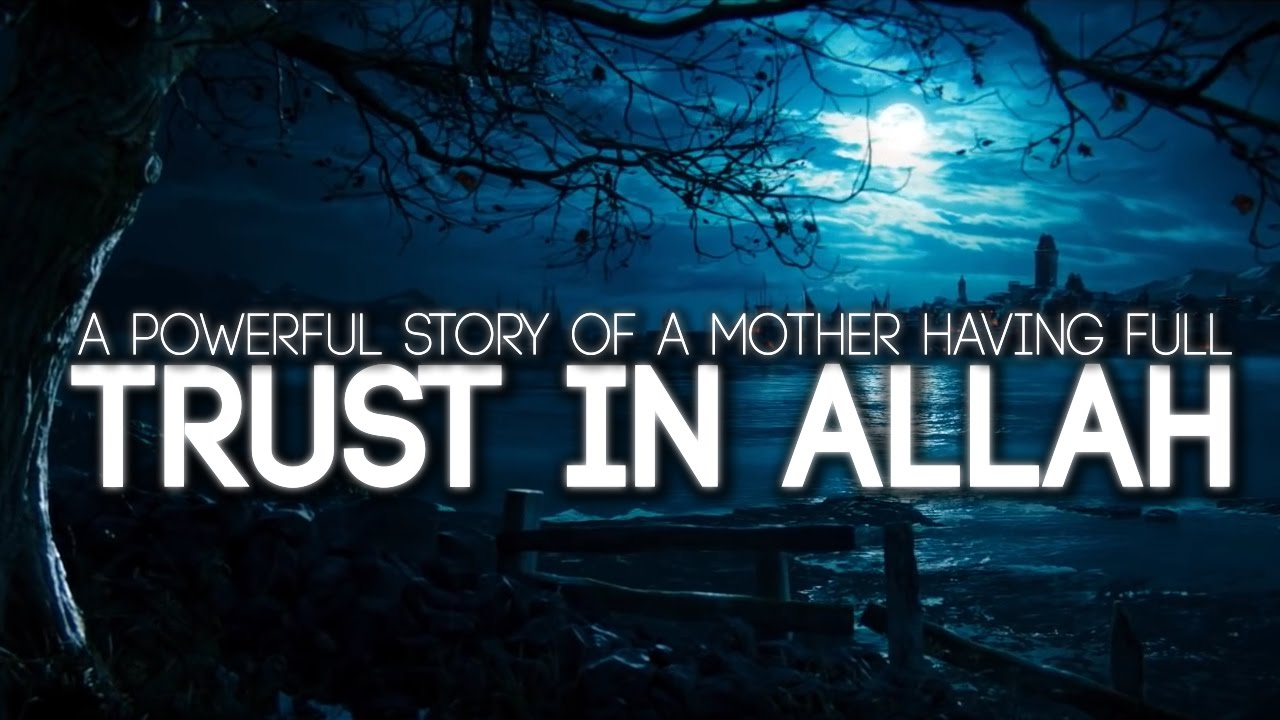 A Powerful Story About Having Full Trust in Allah
