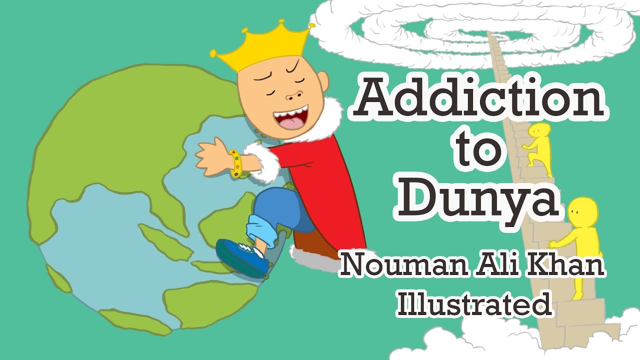 Addiction to Dunya | Nouman Ali Khan | illustrated