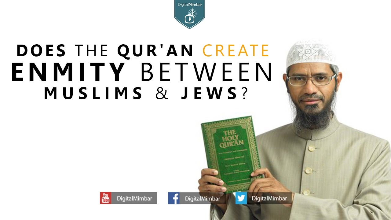 Does the Qur'an Create Enmity Between Muslims & Jews? - Dr Zakir Naik