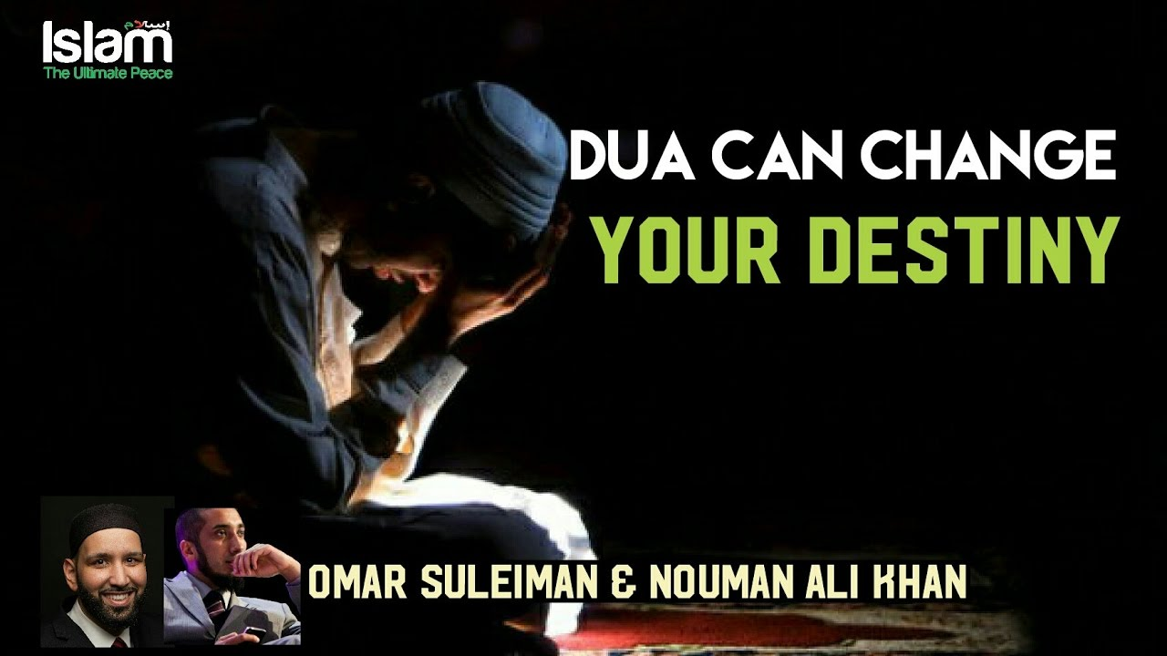 Dua Can Change your Fortune And Destiny !!! Omar Suleiman & Nouman Ali Khan