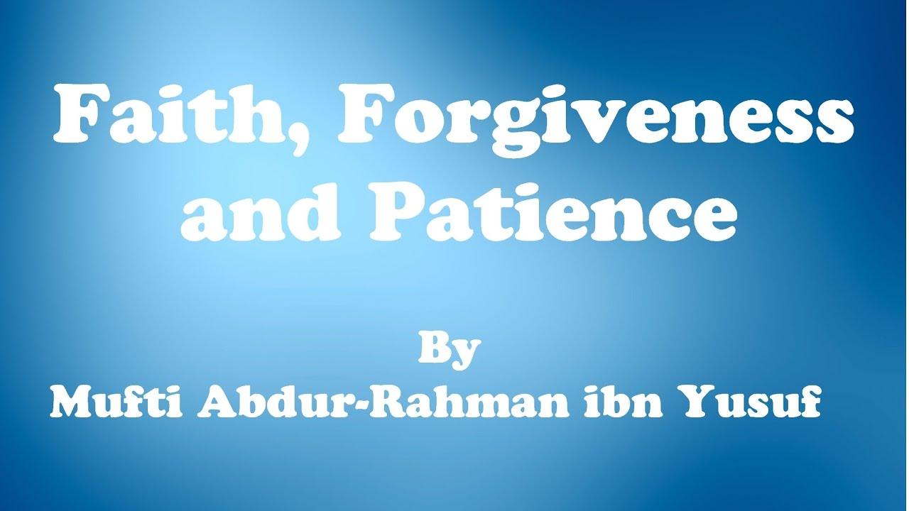 Faith, Forgiveness and Patience | Mufti Abdur-Rahman ibn Yusuf