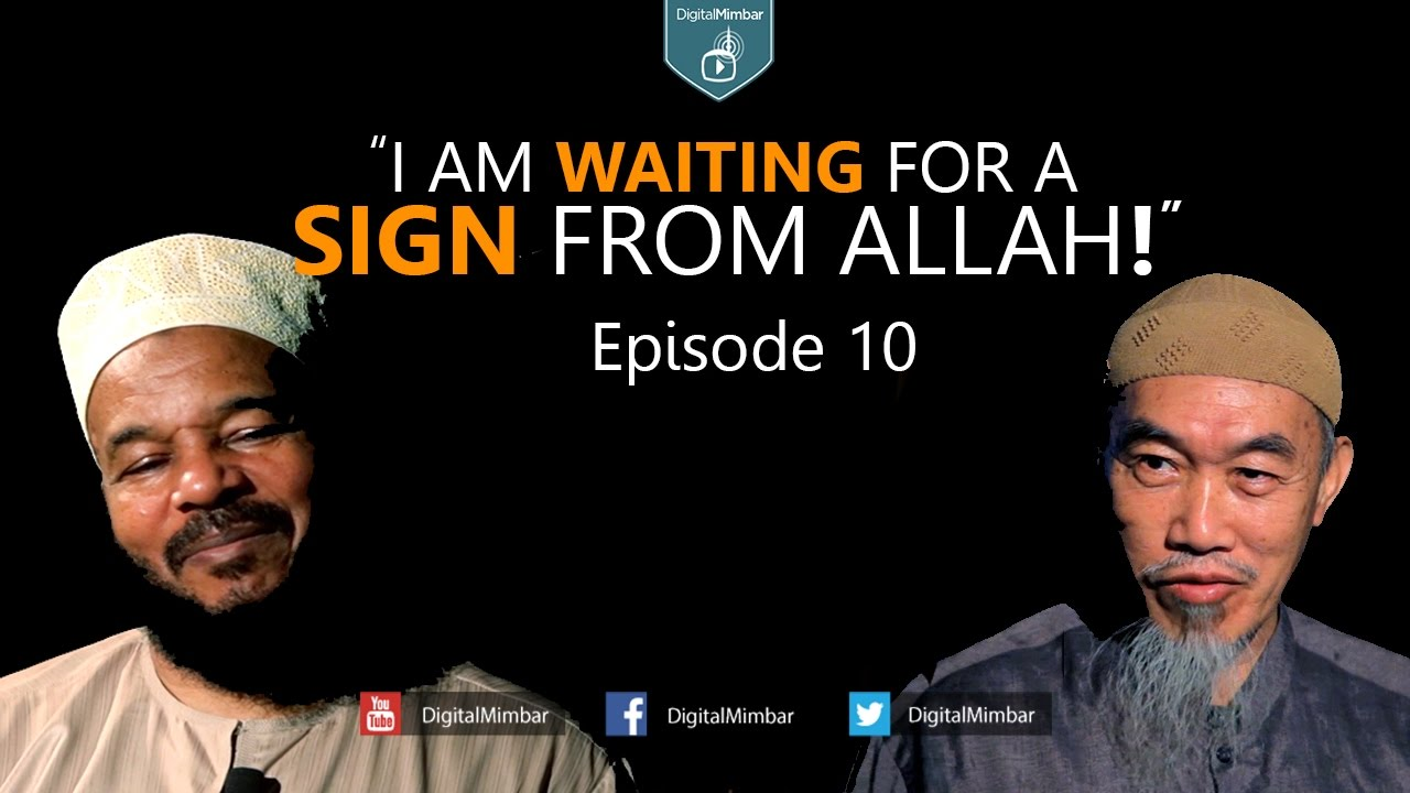 I am Waiting for A Sign from Allah!  | Episode 10 - Hussain Yee & Dr. Bilal Philips