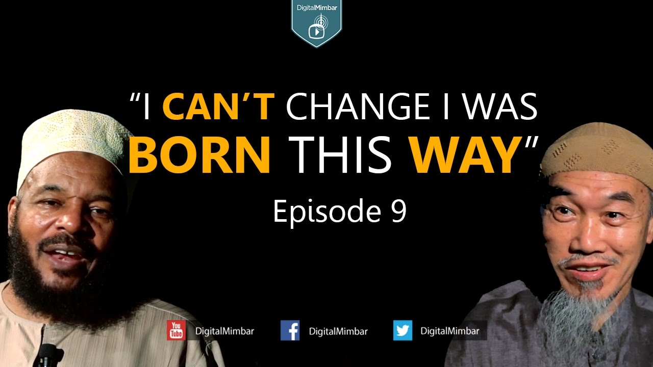I CAN'T Change I was BORN This Way | Episode 9 - Hussain Yee & Dr Bilal Philips