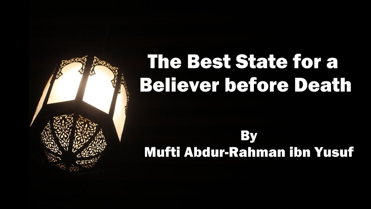 The Best State for a Believer before Death | Mufti Abdur-Rahman ibn Yusuf