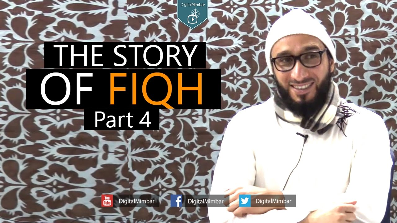 The Story of Fiqh - Part 4 - Moutasem Al Hameedy