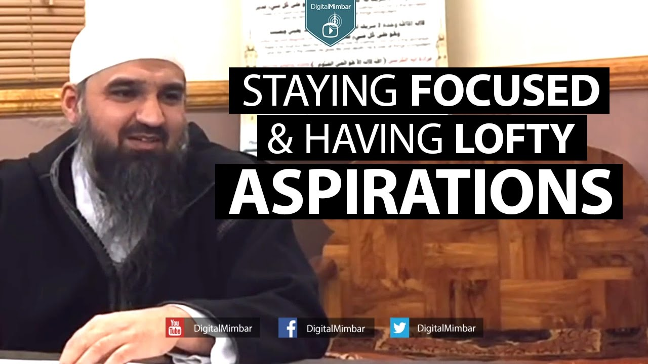Staying Focused & Having Lofty Aspirations – Murtaza Khan