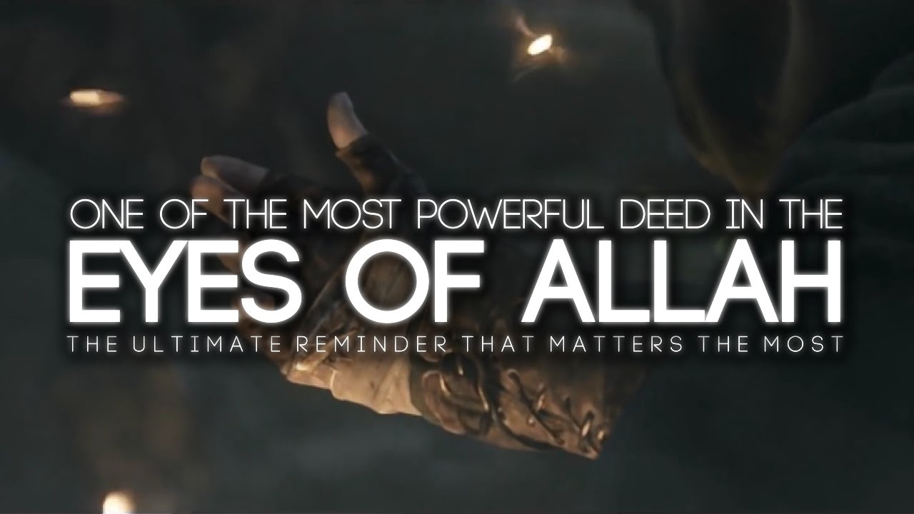 The Most Powerful Deed in The Eyes of Allah
