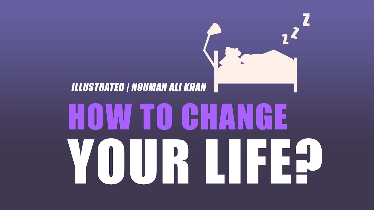 How to Change Your Life? | illustrated | Nouman Ali Khan